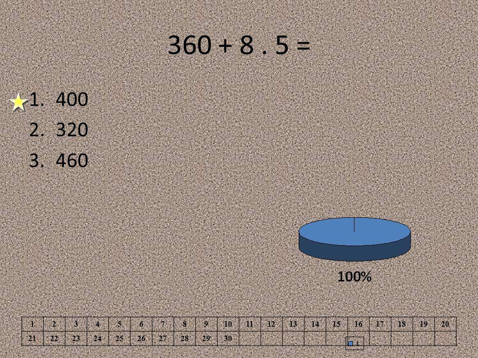 360 + 8. 5 = 1.400 2.320 3.460 1234567891011121314151617181920 21222324252627282930