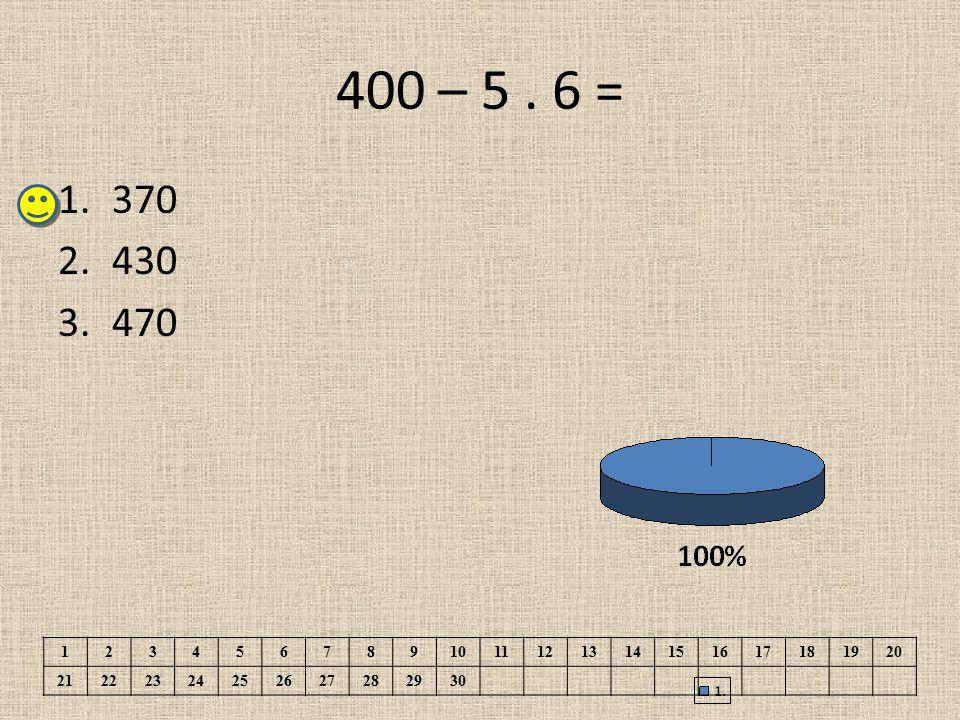 400 – 5. 6 = 1.370 2.430 3.470 1234567891011121314151617181920 21222324252627282930