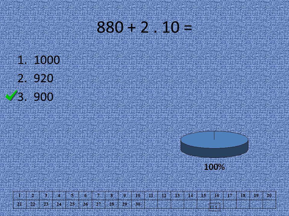 880 + 2. 10 = 1.1000 2.920 3.900 1234567891011121314151617181920 21222324252627282930