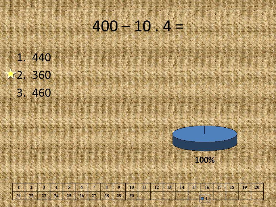 400 – 10. 4 = 1.440 2.360 3.460 1234567891011121314151617181920 21222324252627282930