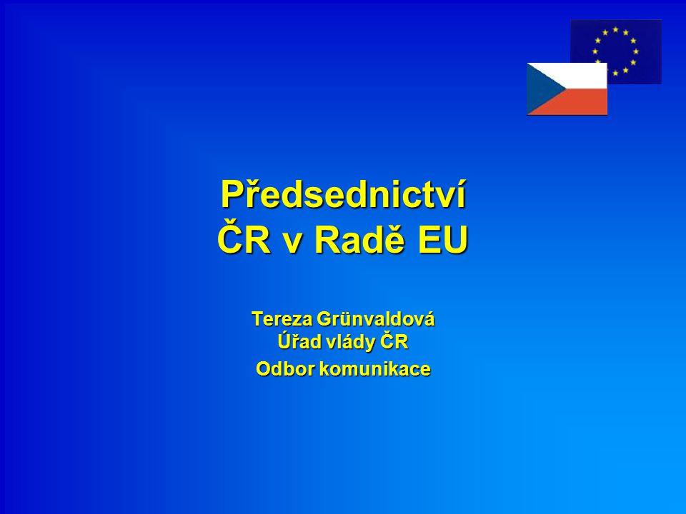 Předsednictví ČR v Radě EU Tereza Grünvaldová Úřad vlády ČR Odbor komunikace