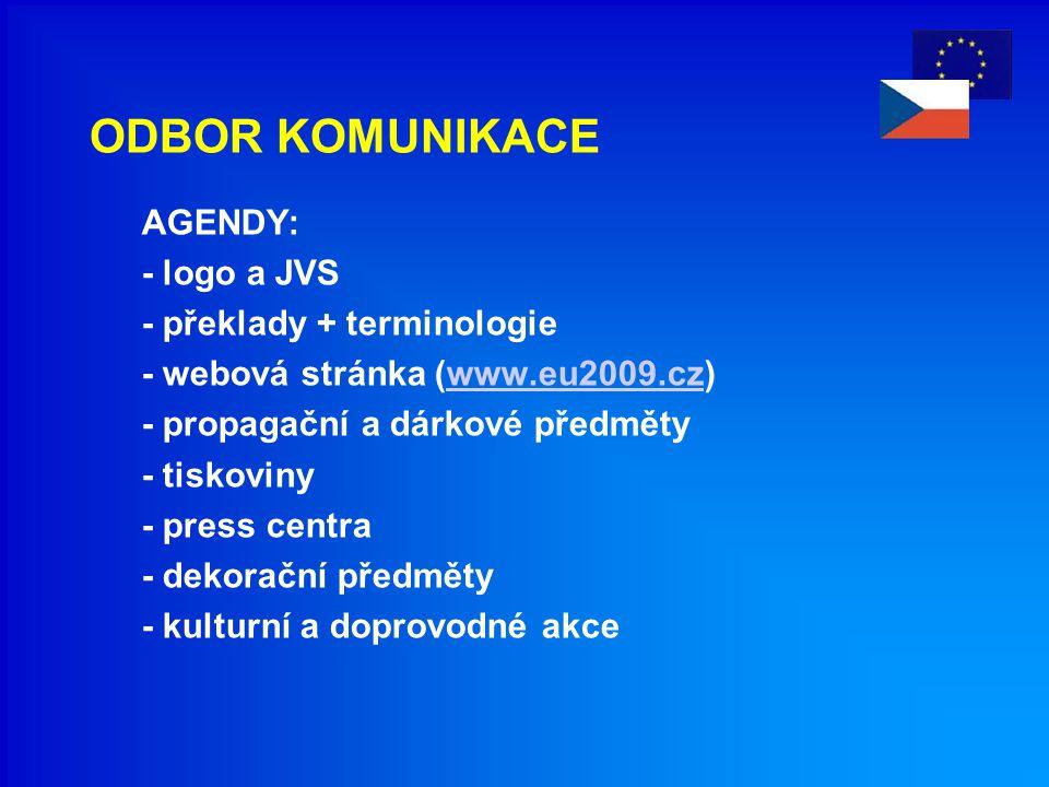 ODBOR KOMUNIKACE AGENDY: - logo a JVS - překlady + terminologie - webová stránka (www.eu2009.cz)www.eu2009.cz - propagační a dárkové předměty - tiskov