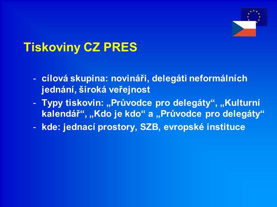 """Tiskoviny CZ PRES -cílová skupina: novináři, delegáti neformálních jednání, široká veřejnost -Typy tiskovin: """"Průvodce pro delegáty , """"Kulturní kalendář , """"Kdo je kdo a """"Průvodce pro delegáty -kde: jednací prostory, SZB, evropské instituce"""
