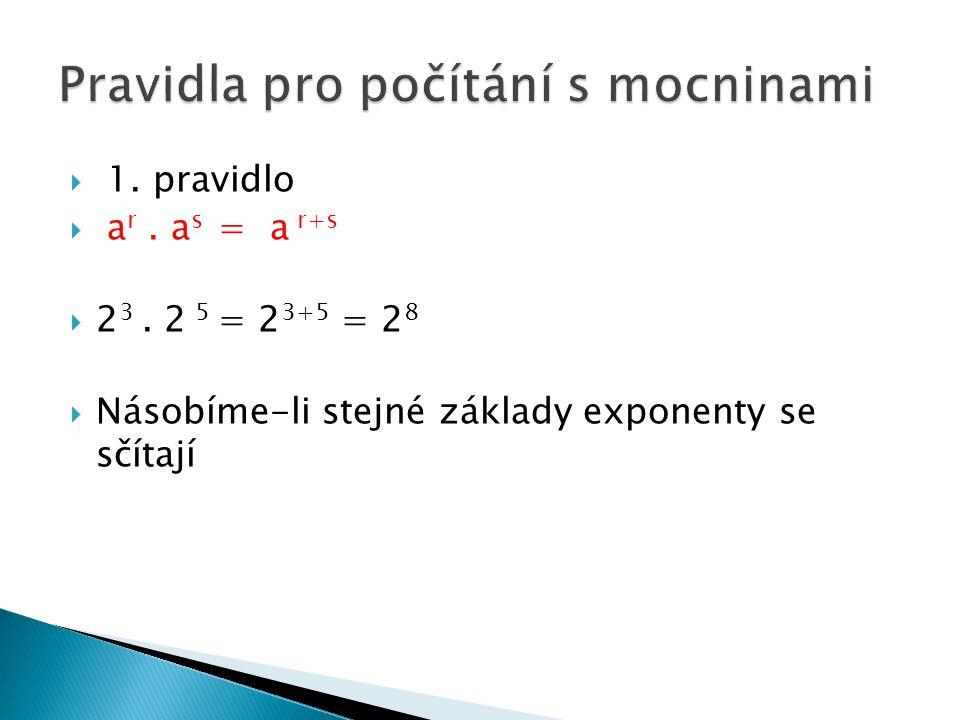  a r : a s = a r-s  2 5 : 2 3 = 2 5-3 = 2 2  Dělíme-li stejné základy exponenty se odčítají