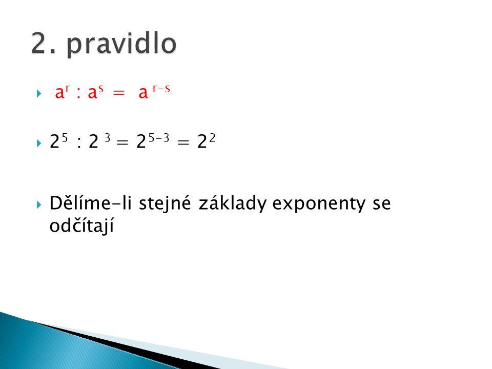  (a r ) s = a r.s  (2 3 ) 2 =2 3.2 = 2 6  Při umocňování se exponenty násobí