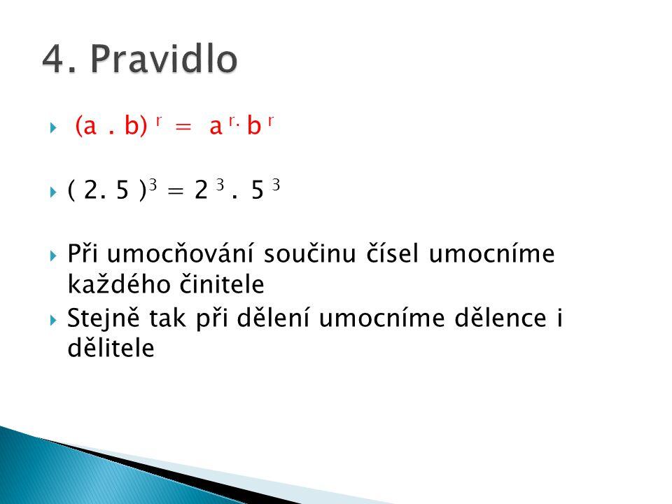  (a. b) r = a r. b r  ( 2. 5 ) 3 = 2 3. 5 3  Při umocňování součinu čísel umocníme každého činitele  Stejně tak při dělení umocníme dělence i děli