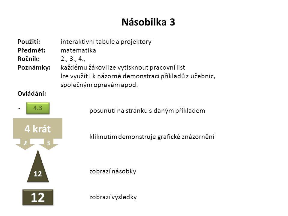 Násobilka 3 Použití:interaktivní tabule a projektory Předmět: matematika Ročník:2., 3., 4., Poznámky: každému žákovi lze vytisknout pracovní list lze využít i k názorné demonstraci příkladů z učebnic, společným opravám apod.