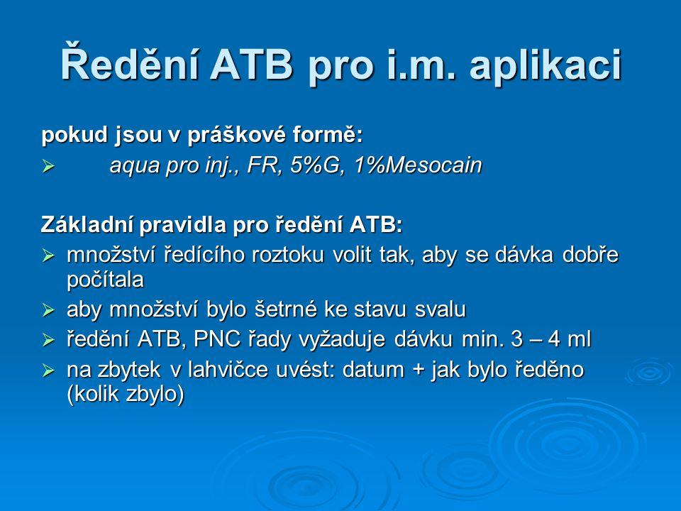 Ředění ATB pro i.m. aplikaci pokud jsou v práškové formě:  aqua pro inj., FR, 5%G, 1%Mesocain Základní pravidla pro ředění ATB:  množství ředícího r