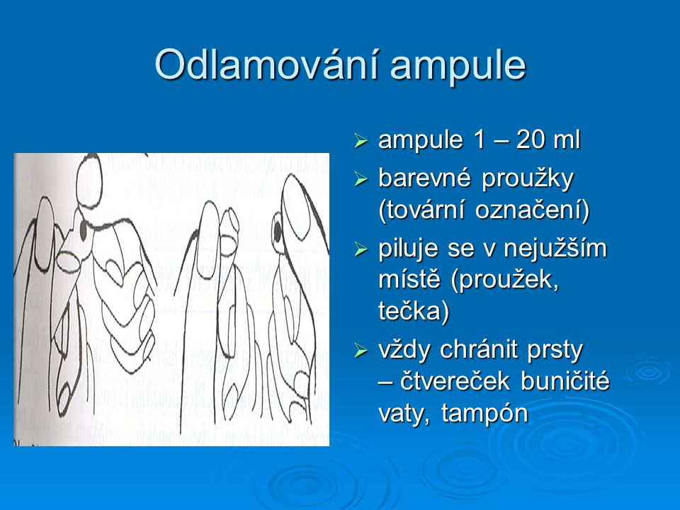 Odlamování ampule  ampule 1 – 20 ml  barevné proužky (tovární označení)  piluje se v nejužším místě (proužek, tečka)  vždy chránit prsty – čtvereč