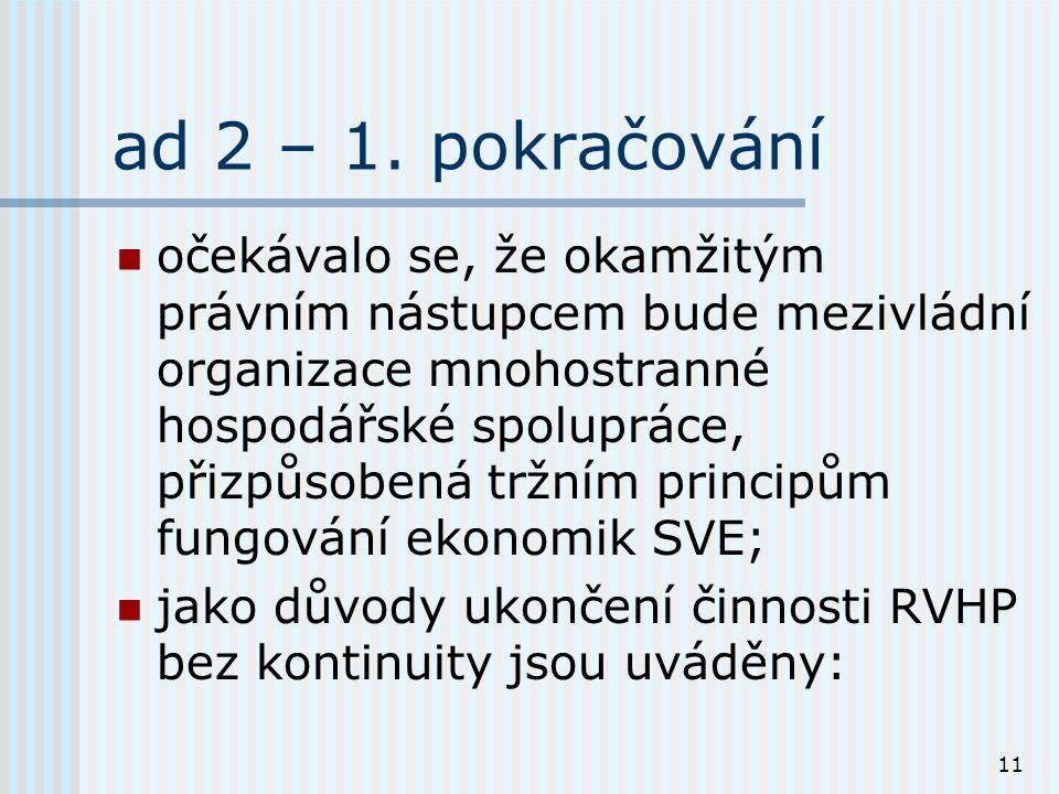 11 ad 2 – 1. pokračování očekávalo se, že okamžitým právním nástupcem bude mezivládní organizace mnohostranné hospodářské spolupráce, přizpůsobená trž