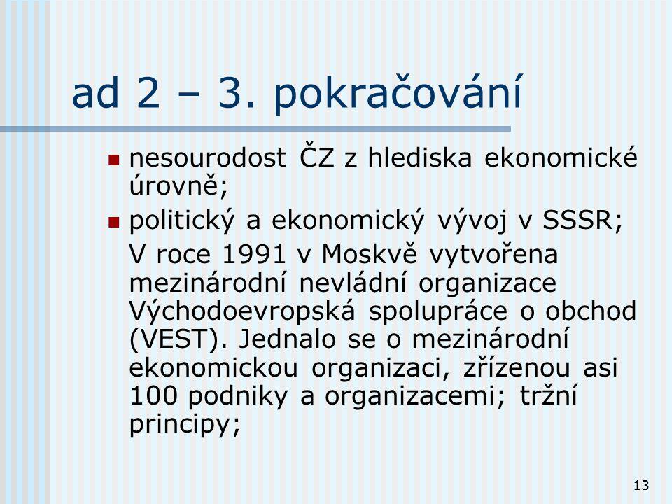 13 ad 2 – 3. pokračování nesourodost ČZ z hlediska ekonomické úrovně; politický a ekonomický vývoj v SSSR; V roce 1991 v Moskvě vytvořena mezinárodní