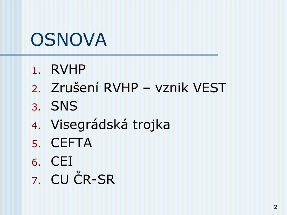 3 ad 1 – RVHP – socialistický společný trh RVHP – CMEA - COMECON (Council for Mutual Economic Assistance); mezistátní ekonomická organizace založená v r.