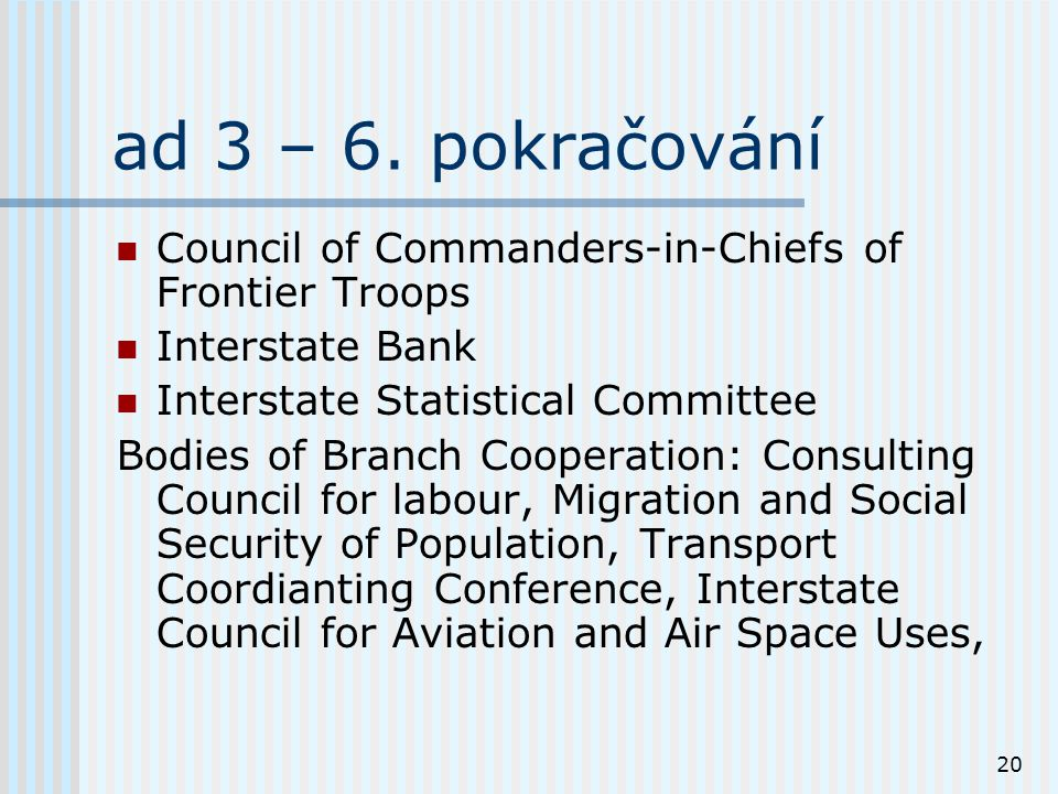 20 ad 3 – 6. pokračování Council of Commanders-in-Chiefs of Frontier Troops Interstate Bank Interstate Statistical Committee Bodies of Branch Cooperat