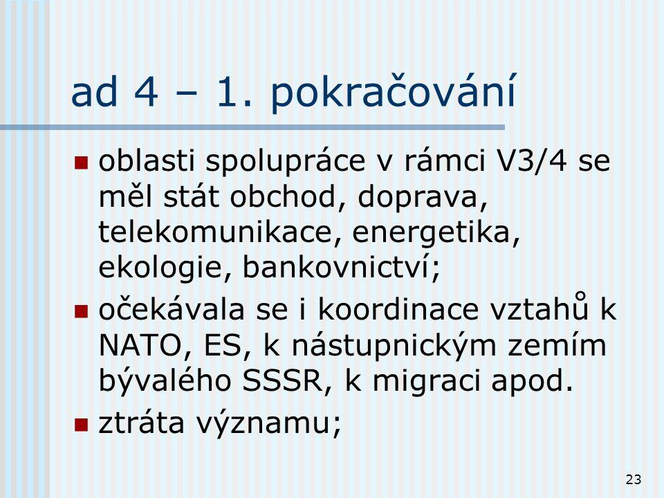 23 ad 4 – 1. pokračování oblasti spolupráce v rámci V3/4 se měl stát obchod, doprava, telekomunikace, energetika, ekologie, bankovnictví; očekávala se