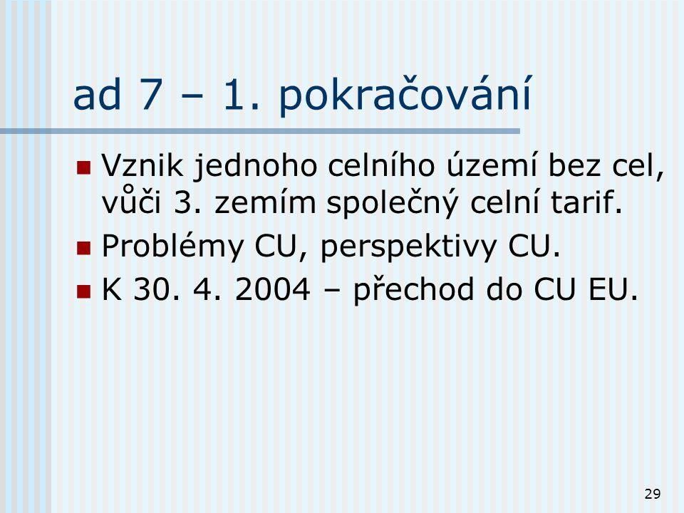 29 ad 7 – 1. pokračování Vznik jednoho celního území bez cel, vůči 3.