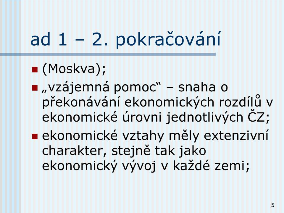 """5 ad 1 – 2. pokračování (Moskva); """"vzájemná pomoc"""" – snaha o překonávání ekonomických rozdílů v ekonomické úrovni jednotlivých ČZ; ekonomické vztahy m"""