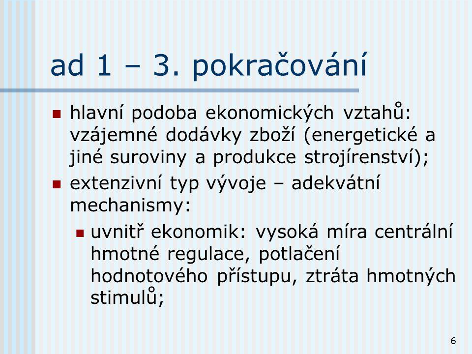 6 ad 1 – 3. pokračování hlavní podoba ekonomických vztahů: vzájemné dodávky zboží (energetické a jiné suroviny a produkce strojírenství); extenzivní t