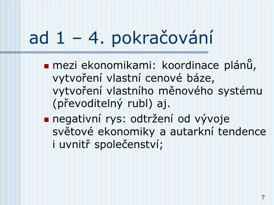 7 ad 1 – 4. pokračování mezi ekonomikami: koordinace plánů, vytvoření vlastní cenové báze, vytvoření vlastního měnového systému (převoditelný rubl) aj