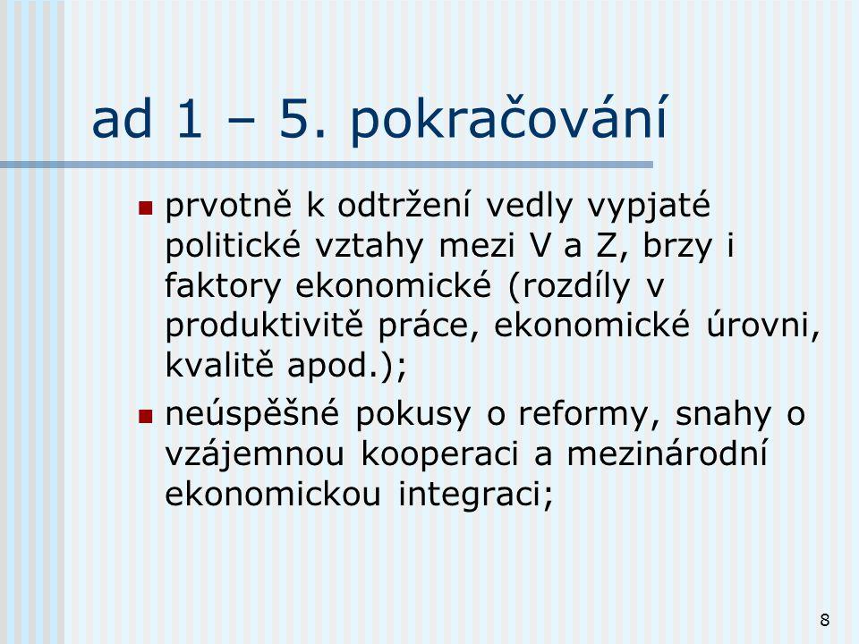 8 ad 1 – 5. pokračování prvotně k odtržení vedly vypjaté politické vztahy mezi V a Z, brzy i faktory ekonomické (rozdíly v produktivitě práce, ekonomi