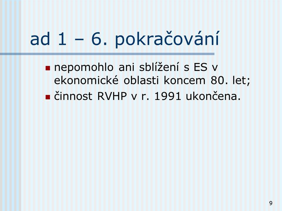 9 ad 1 – 6. pokračování nepomohlo ani sblížení s ES v ekonomické oblasti koncem 80.