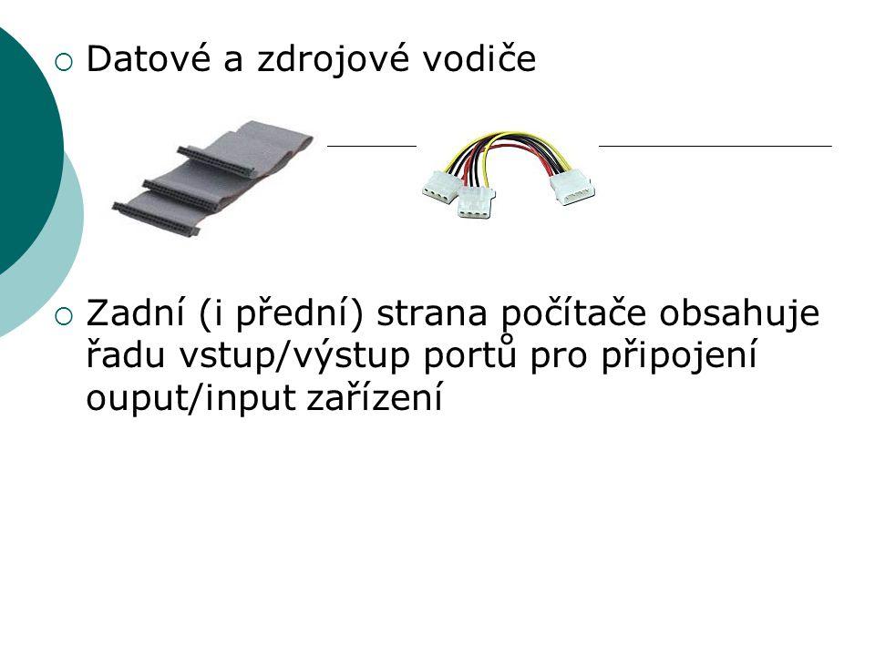  Datové a zdrojové vodiče  Zadní (i přední) strana počítače obsahuje řadu vstup/výstup portů pro připojení ouput/input zařízení