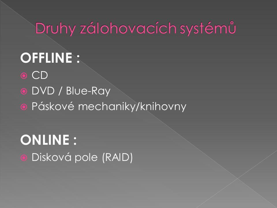 OFFLINE :  CD  DVD / Blue-Ray  Páskové mechaniky/knihovny ONLINE :  Disková pole (RAID)