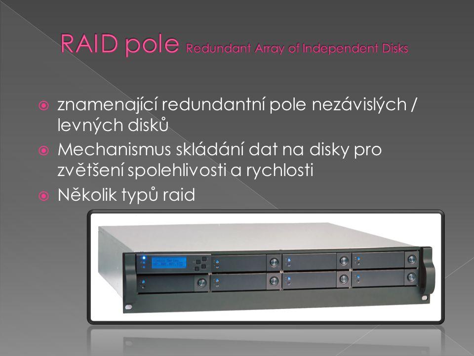 znamenající redundantní pole nezávislých / levných disků  Mechanismus skládání dat na disky pro zvětšení spolehlivosti a rychlosti  Několik typů raid