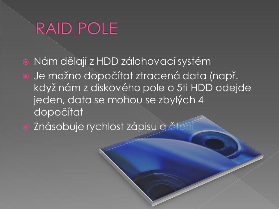  Nám dělají z HDD zálohovací systém  Je možno dopočítat ztracená data (např.