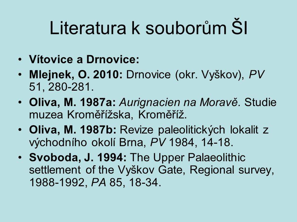 Literatura k souborům ŠI Vítovice a Drnovice: Mlejnek, O. 2010: Drnovice (okr. Vyškov), PV 51, 280-281. Oliva, M. 1987a: Aurignacien na Moravě. Studie