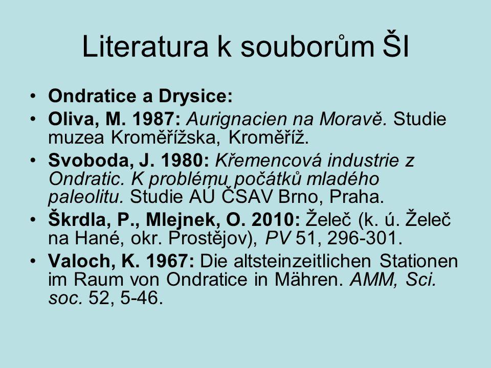 Literatura k souborům ŠI Ondratice a Drysice: Oliva, M. 1987: Aurignacien na Moravě. Studie muzea Kroměřížska, Kroměříž. Svoboda, J. 1980: Křemencová