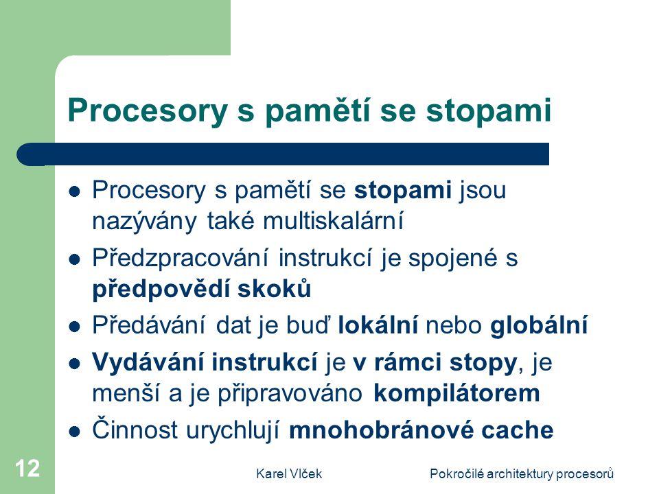 Karel VlčekPokročilé architektury procesorů 12 Procesory s pamětí se stopami Procesory s pamětí se stopami jsou nazývány také multiskalární Předzpraco