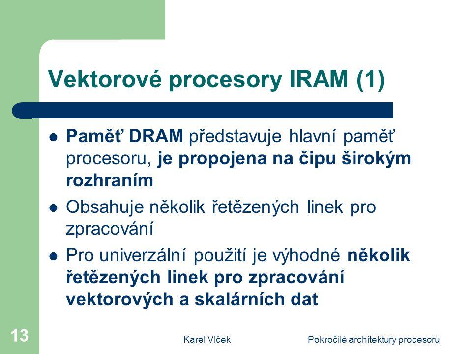 Karel VlčekPokročilé architektury procesorů 13 Vektorové procesory IRAM (1) Paměť DRAM představuje hlavní paměť procesoru, je propojena na čipu široký