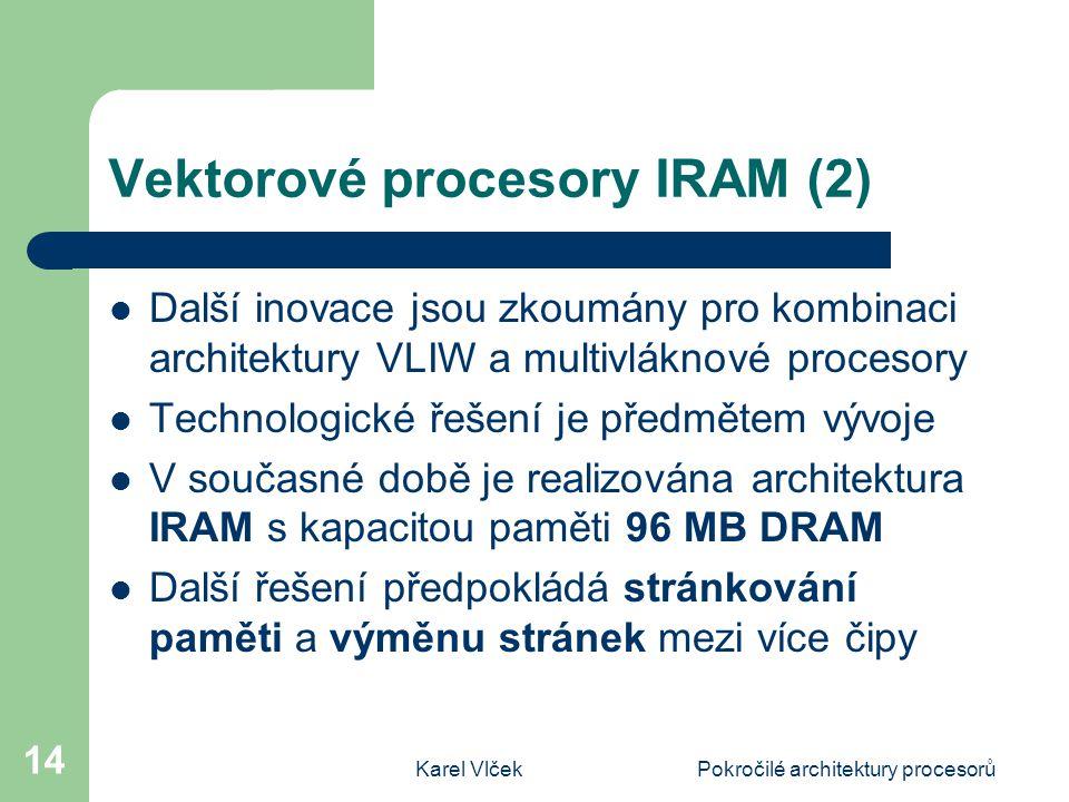 Karel VlčekPokročilé architektury procesorů 14 Vektorové procesory IRAM (2) Další inovace jsou zkoumány pro kombinaci architektury VLIW a multivláknov