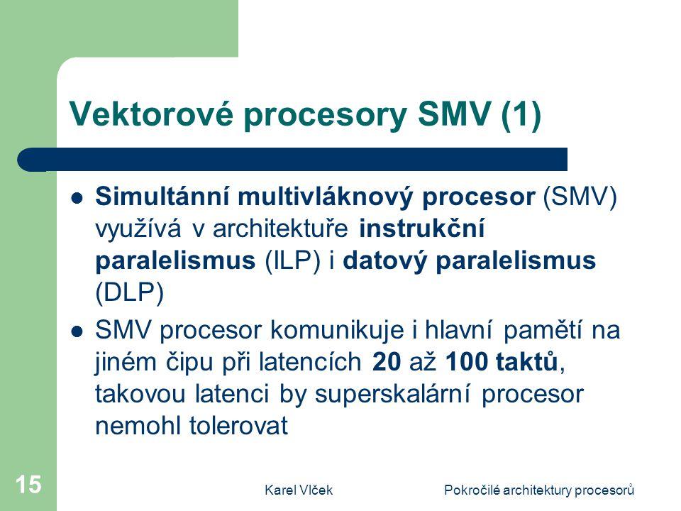 Karel VlčekPokročilé architektury procesorů 15 Vektorové procesory SMV (1) Simultánní multivláknový procesor (SMV) využívá v architektuře instrukční p