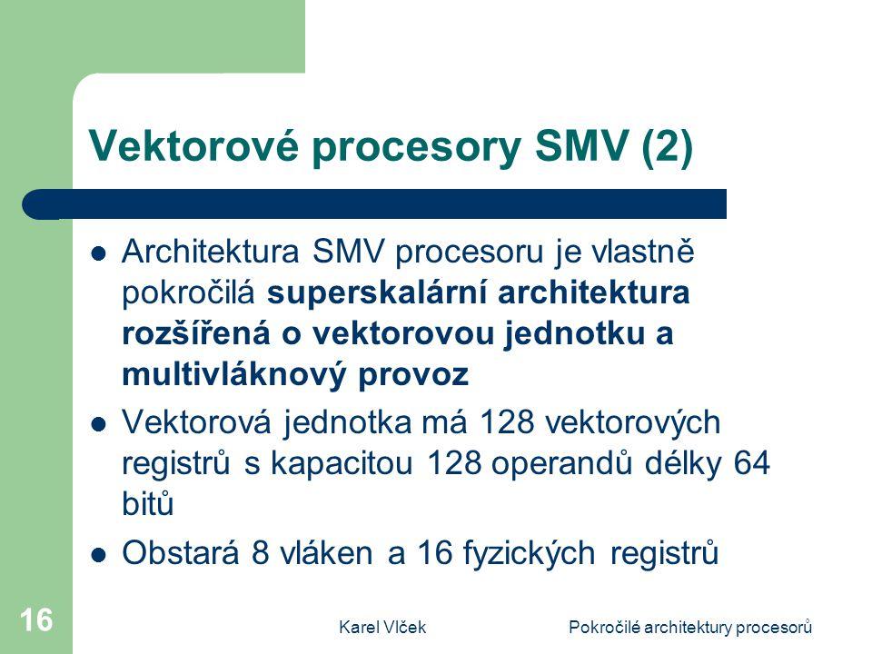 Karel VlčekPokročilé architektury procesorů 16 Vektorové procesory SMV (2) Architektura SMV procesoru je vlastně pokročilá superskalární architektura