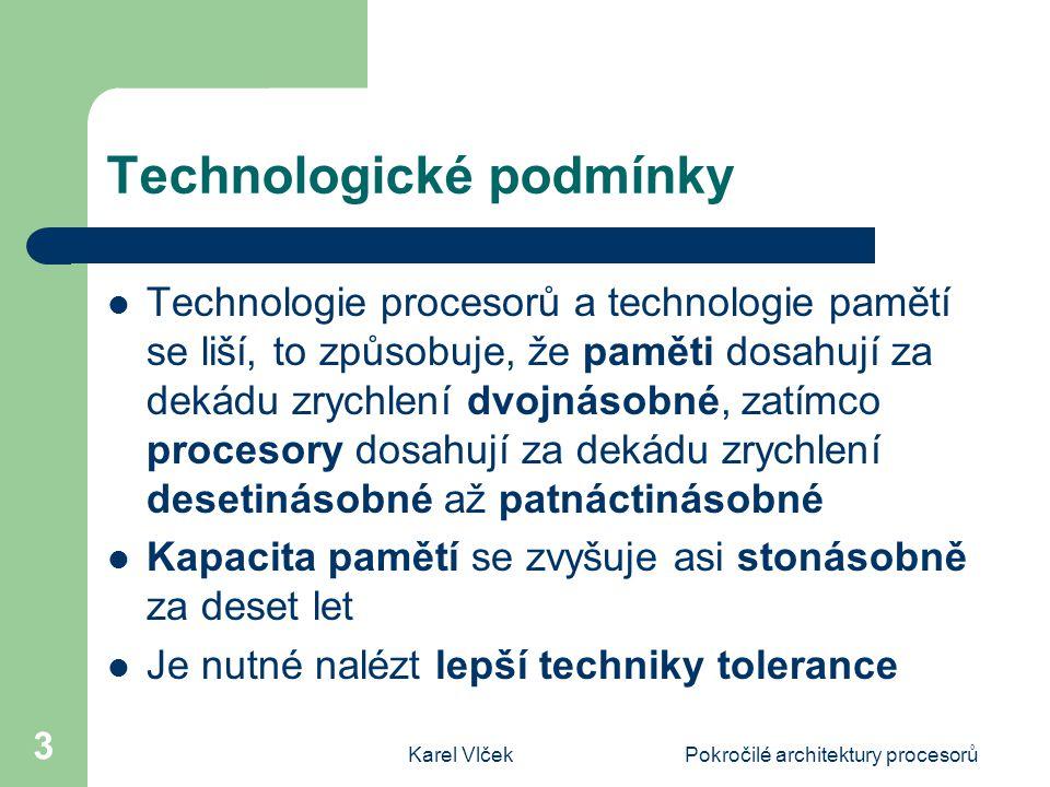 Karel VlčekPokročilé architektury procesorů 3 Technologické podmínky Technologie procesorů a technologie pamětí se liší, to způsobuje, že paměti dosah