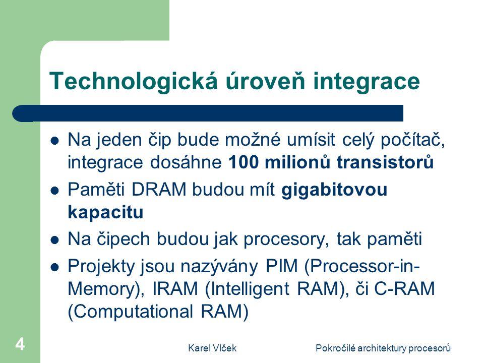 Karel VlčekPokročilé architektury procesorů 5 Reorganizace procesoru a paměti Registry DRAM jsou použité jako vektorové registry (objevuje se v projektech IRAM) DRAM je konečnou vrstvou paměti cache na stejném čipu jako procesor Registry DRAM jsou přizpůsobené pro zpracování v architektuře SIMD (Single Instruction Multiple Data), (objevuje se v projektech PIM a C-RAM)