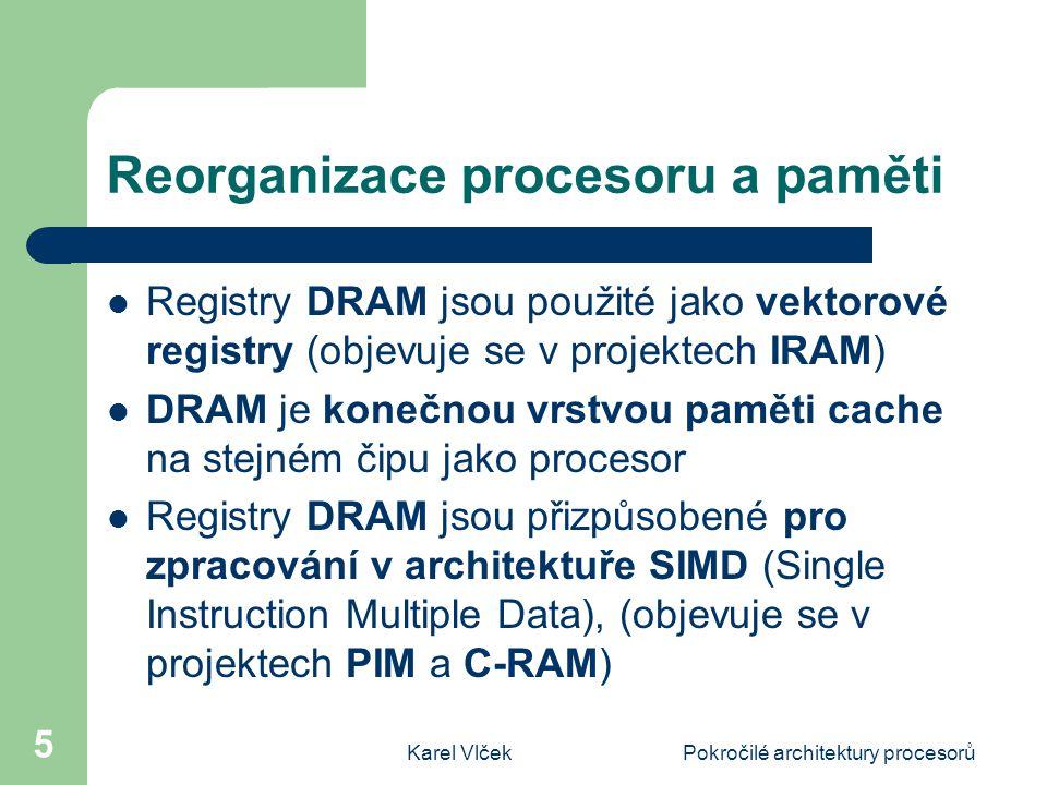 """Karel VlčekPokročilé architektury procesorů 6 Pokročilá superskalární architektura (1) Cílem je využívat transistory na čipu pro vytvoření architektury jednoho stále výkonnějšího procesoru Čip bude obsahovat: Velkou paměť cache nazývanou """"trace cache , pro velké sledy instrukcí Prediktor skoků Velký počet rezervačních stanic (pro cca 2000 instrukcí"""