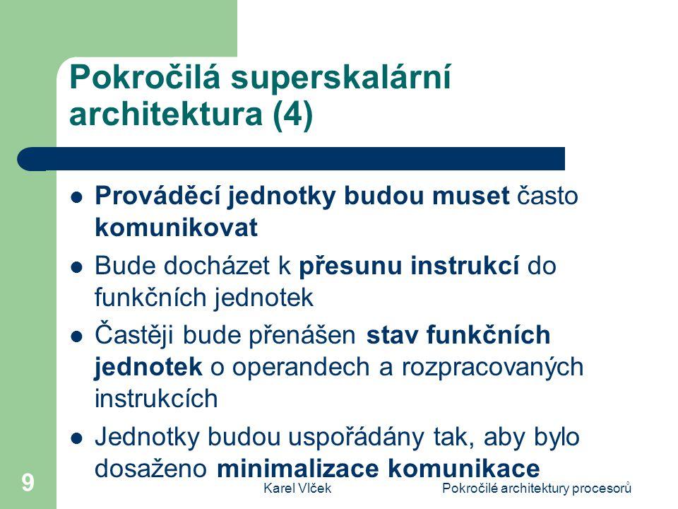 Karel VlčekPokročilé architektury procesorů 9 Pokročilá superskalární architektura (4) Prováděcí jednotky budou muset často komunikovat Bude docházet