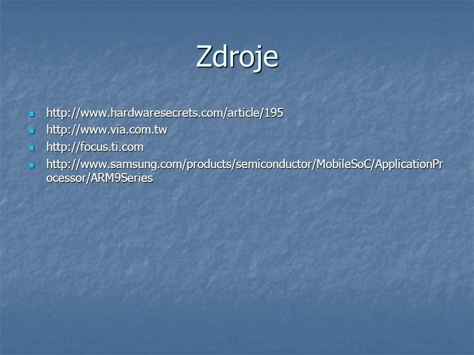 Zdroje http://www.hardwaresecrets.com/article/195 http://www.hardwaresecrets.com/article/195 http://www.via.com.tw http://www.via.com.tw http://focus.ti.com http://focus.ti.com http://www.samsung.com/products/semiconductor/MobileSoC/ApplicationPr ocessor/ARM9Series http://www.samsung.com/products/semiconductor/MobileSoC/ApplicationPr ocessor/ARM9Series