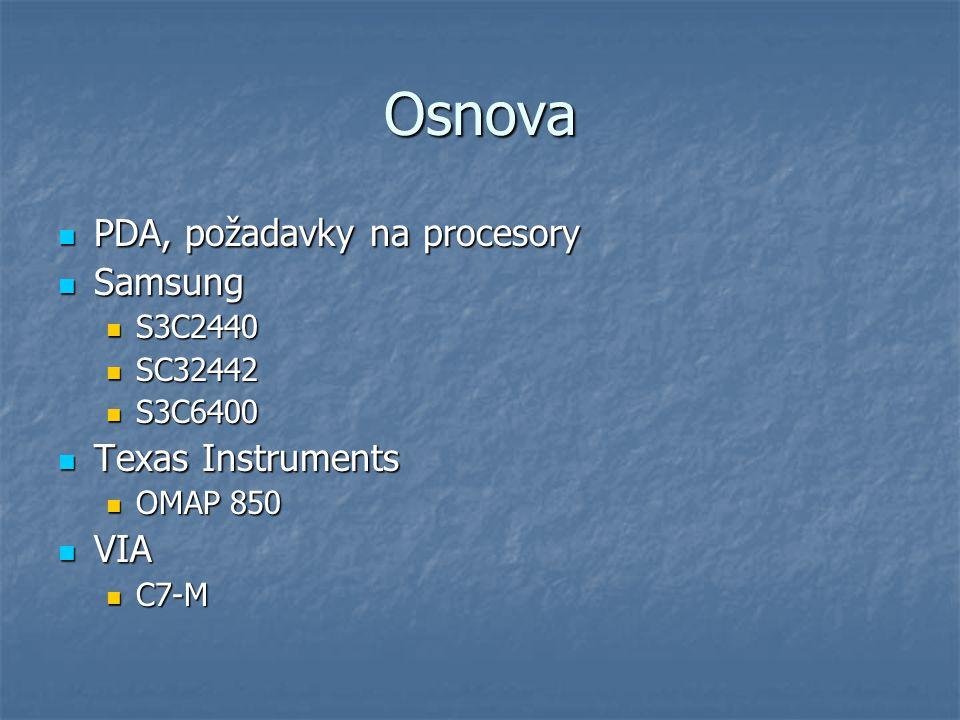 Osnova PDA, požadavky na procesory PDA, požadavky na procesory Samsung Samsung S3C2440 S3C2440 SC32442 SC32442 S3C6400 S3C6400 Texas Instruments Texas Instruments OMAP 850 OMAP 850 VIA VIA C7-M C7-M
