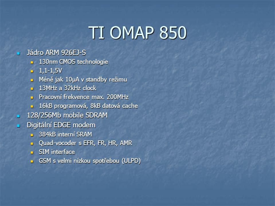TI OMAP 850 Jádro ARM 926EJ-S Jádro ARM 926EJ-S 130nm CMOS technologie 130nm CMOS technologie 1,1-1,5V 1,1-1,5V Méně jak 10μA v standby režimu Méně jak 10μA v standby režimu 13MHz a 32kHz clock 13MHz a 32kHz clock Pracovní frekvence max.