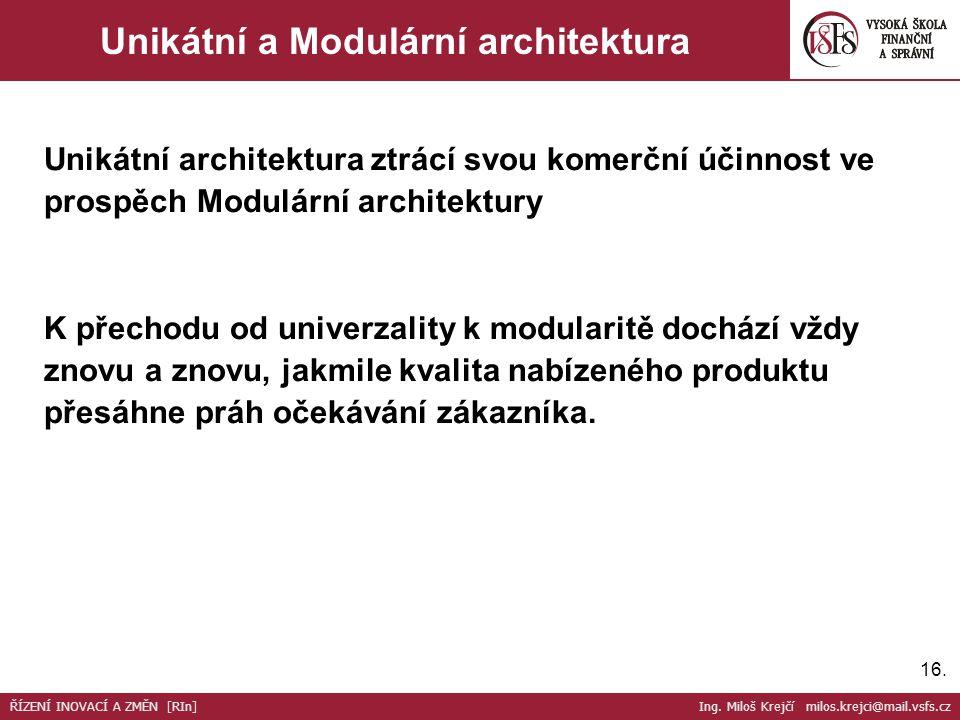 16. Unikátní a Modulární architektura Unikátní architektura ztrácí svou komerční účinnost ve prospěch Modulární architektury K přechodu od univerzalit
