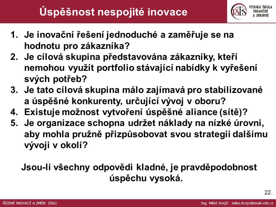 22. Úspěšnost nespojité inovace 1.Je inovační řešení jednoduché a zaměřuje se na hodnotu pro zákazníka? 2.Je cílová skupina představována zákazníky, k