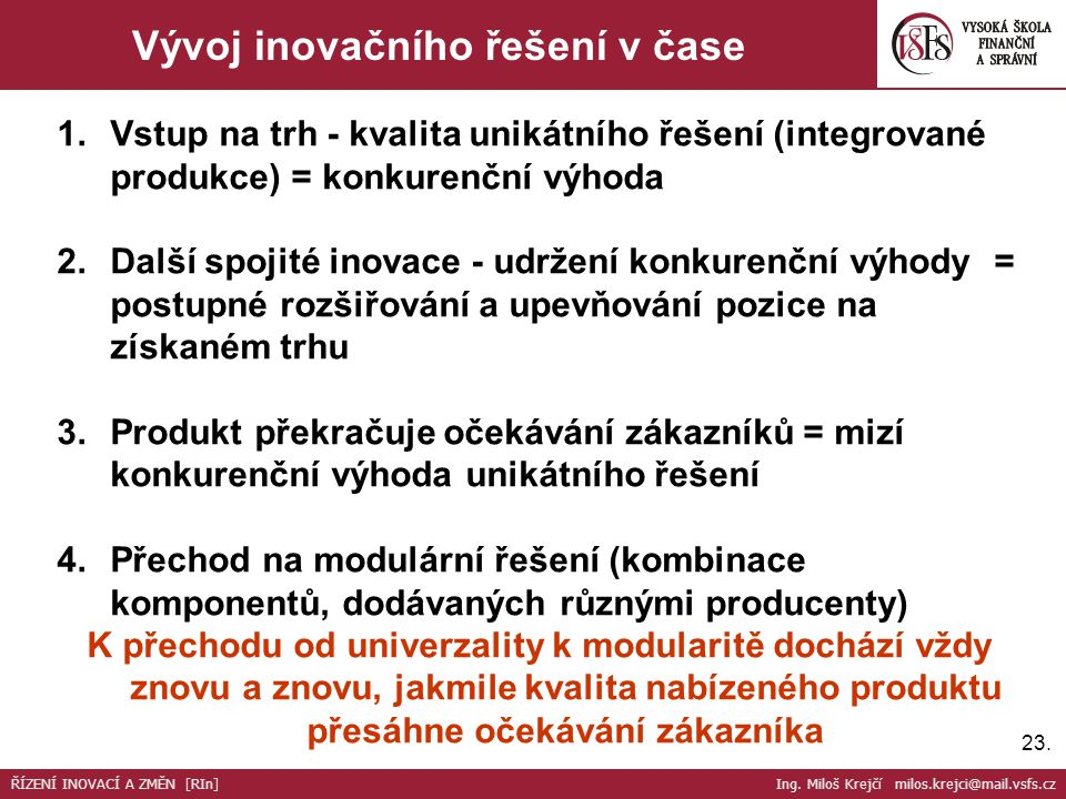 23. Vývoj inovačního řešení v čase 1.Vstup na trh - kvalita unikátního řešení (integrované produkce) = konkurenční výhoda 2.Další spojité inovace - ud
