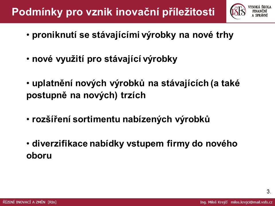 3.3. Podmínky pro vznik inovační příležitosti proniknutí se stávajícími výrobky na nové trhy nové využití pro stávající výrobky uplatnění nových výrob