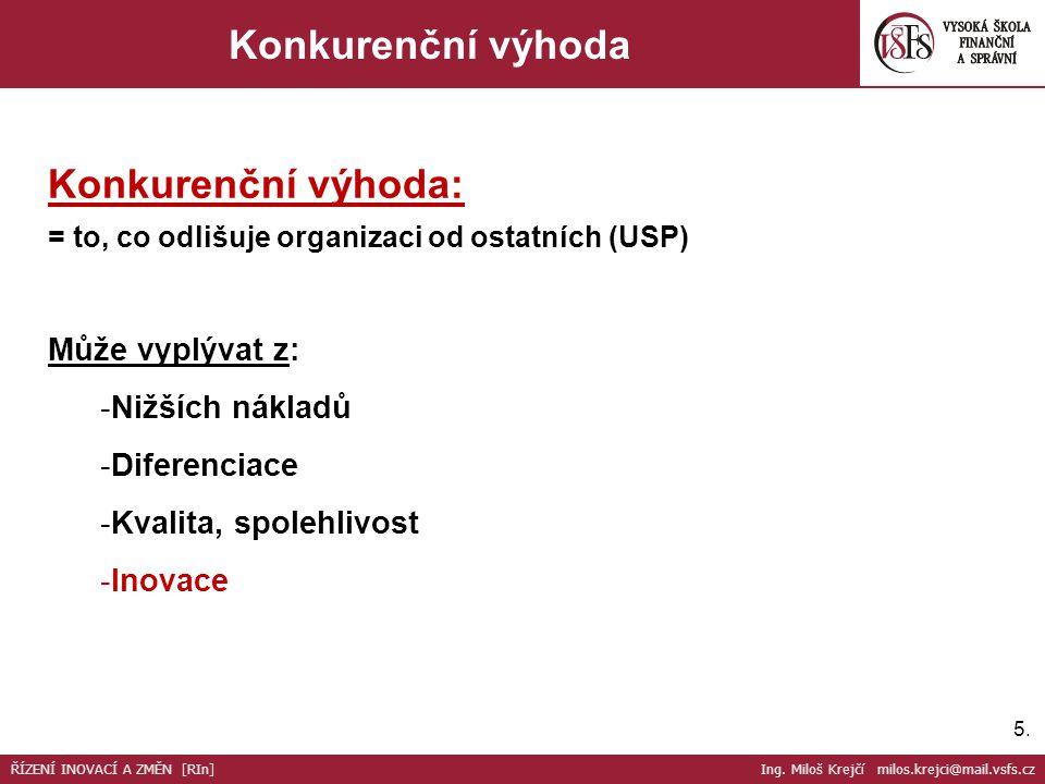 5.5. Konkurenční výhoda Konkurenční výhoda: = to, co odlišuje organizaci od ostatních (USP) Může vyplývat z: -Nižších nákladů -Diferenciace -Kvalita,