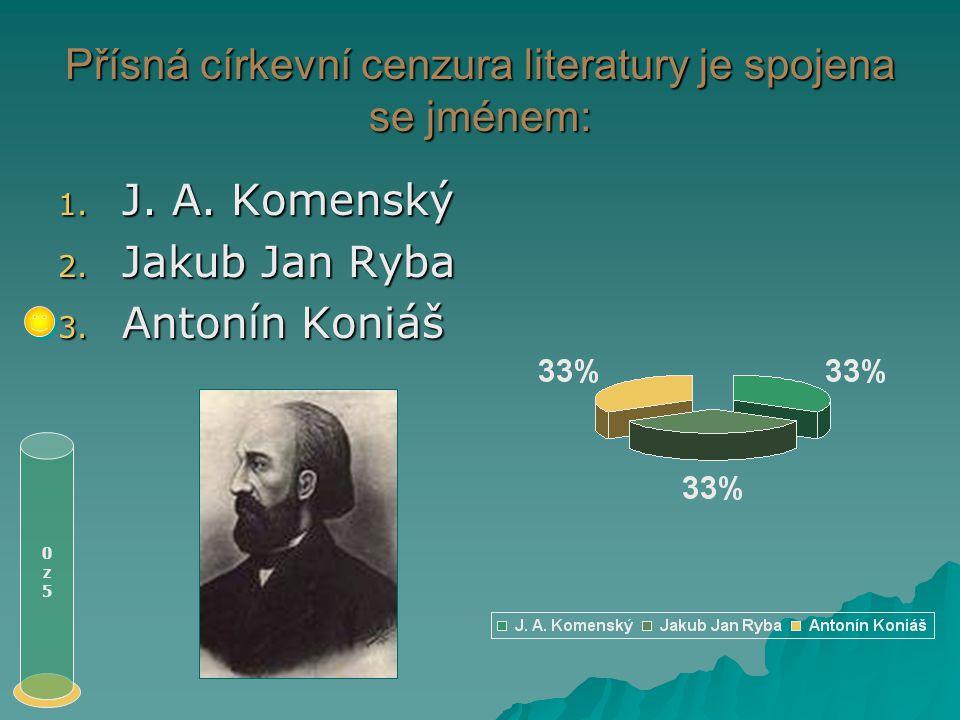 Nositeli kultury a vzdělanosti byli: 0z50z5 1. kališníci 2. jezuité 3. kacíři