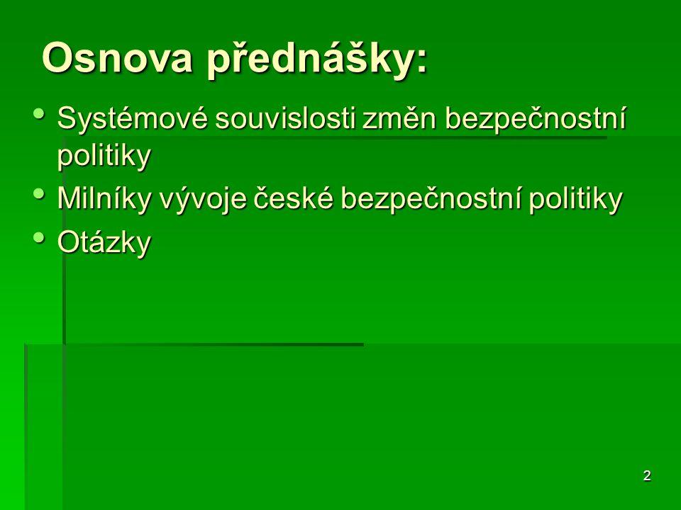 2 Osnova přednášky: Systémové souvislosti změn bezpečnostní politiky Systémové souvislosti změn bezpečnostní politiky Milníky vývoje české bezpečnostn