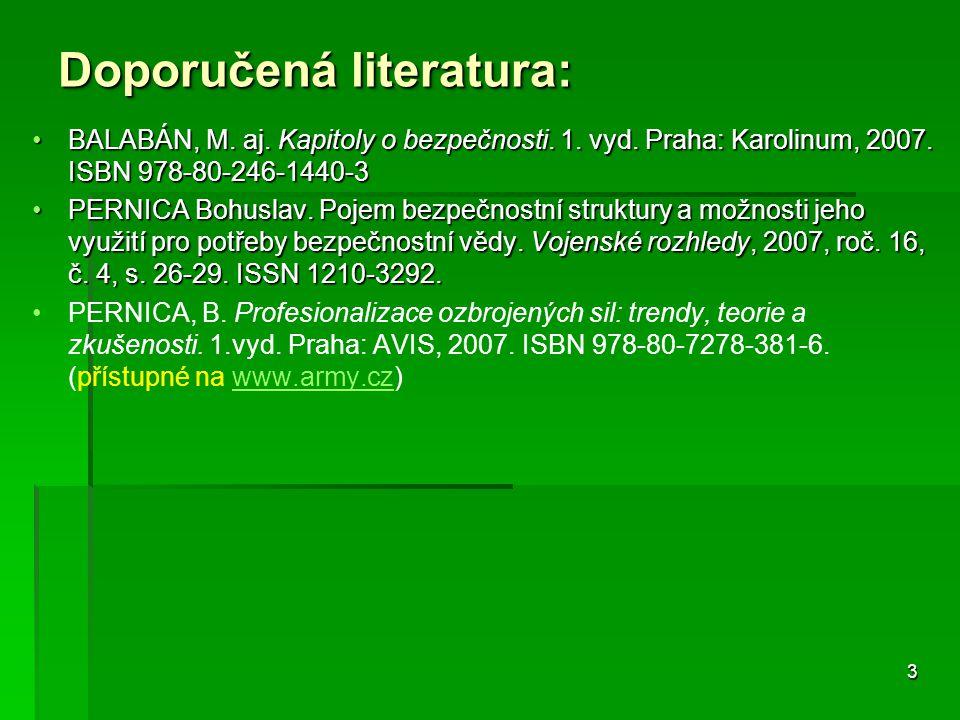 3 Doporučená literatura: BALABÁN, M. aj. Kapitoly o bezpečnosti. 1. vyd. Praha: Karolinum, 2007. ISBN 978-80-246-1440-3BALABÁN, M. aj. Kapitoly o bezp